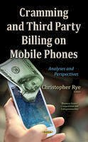 Christopher Rye - Cramming and Third Party Billing on Mobile Phones: Analyses and Perspectives - 9781634631211 - V9781634631211