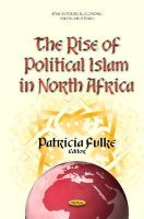 Patricia Fulke - The Rise of Political Islam in North Africa (African Political, Economic, and Security Issues) - 9781634631822 - V9781634631822