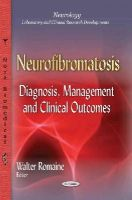 Walter Romaine - Neurofibromatosis: Diagnosis, Management and Clinical Outcomes (Neurology - Laboratory and Clinical Research Developments) - 9781634632294 - V9781634632294