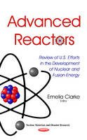Emelia Clarke - Advanced Reactors: Review of U.s. Efforts in the Development of Nuclear and Fusion Energy - 9781634632638 - V9781634632638