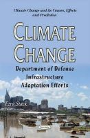 Ezra Stack - Climate Change: Department of Defense Infrastructure Adaptation Efforts (Climate Change and Its Causes, Effects and Prediction) - 9781634633833 - V9781634633833