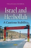 Grant Bullock - Israel and Hezbollah: A Cautious Stability (Politics and Economics of the Middle East) - 9781634633864 - V9781634633864