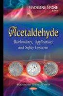Madeline Stone - Acetaldehyde: Biochemistry, Applications and Safety Concerns (Biochemistry Research Trends) - 9781634634311 - V9781634634311