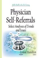 Hamilton, Louise - Physician Self-Referrals: Select Analyses of Trends and Issues (Public Health in the 21st Century) - 9781634634441 - V9781634634441