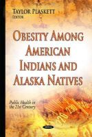 Plaskett, Taylor - Obesity Among American Indians and Alaska Natives (Public Health in the 21st Century) - 9781634634861 - V9781634634861