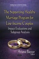 Baxter, Ariana - The Supporting Healthy Marriage Program for Low-income Couples: Impact Evaluations and Subgroup Analysis - 9781634634885 - V9781634634885