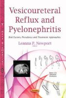 Newport, Leanna P - Vesicoureteral Reflux and Pyelonephritis: Risk Factors, Prevalence and Treatment Approaches (Renal and Urologic Disorders) - 9781634634977 - V9781634634977