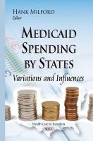 HANK MILFORD - Medicaid Spending by States: Variations and Influences - 9781634635387 - V9781634635387