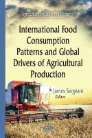 Sergeant, James - International Food Consumption Patterns and Global Drivers of Agricultural Production - 9781634635912 - V9781634635912