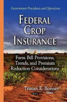 Bonner, Tristan E - Federal Crop Insurance: Farm Bill Provisions, Trends, and Premium Reduction Considerations - 9781634636889 - V9781634636889