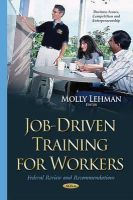 Lehman, Molly - Job-driven Training for Workers: Federal Review and Recommendations - 9781634636902 - V9781634636902