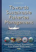 Alessandro Lucchetti - Towards Sustainable Fisheries Management: A Perspective of Fishing Technology Weaknesses and Opportunities With a Focus on the Mediterranean Fisheries - 9781634636988 - V9781634636988