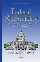 Elwin, Norman A - Federal Rulemaking: Overview and the Use of Cost-benefit Analysis in Significant Rules - 9781634637244 - V9781634637244