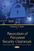 Black, Matthew C - Revocation of Personnel Security Clearances: Analysis of Departments of Homeland Security and Defense - 9781634637282 - V9781634637282