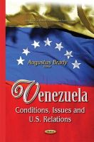 Augustus Brady - Venezuela: Conditions, Issues and U.s. Relations - 9781634637848 - V9781634637848