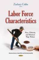 Zachary Cobbs - Labor Force Characteristics: Race, Ethnicity, and Minimum Wage Workers - 9781634637886 - V9781634637886