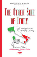 Pittau, Francesco - The Other Side of Italy: Immigration in a Changing Country (Immigration in the 21st Century: Political, Social and Economic Issues) - 9781634638364 - V9781634638364