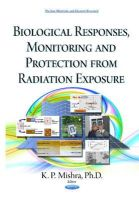 K P Mishra - Biological Responses, Monitoring and Protection from Radiation Exposure - 9781634638524 - V9781634638524