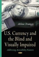 Arlene Truman - U.s. Currency and the Blind and Visually Impaired: Addressing Accessibility Features - 9781634639033 - V9781634639033