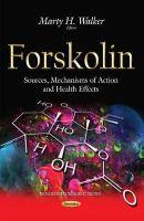 Marty H Walker - Forskolin: Sources, Mechanisms of Action and Health Effects - 9781634639187 - V9781634639187