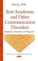 Daniel L Kolby - Rett Syndrome and Other Communication Disorders: Symptoms, Treatment and Prognosis - 9781634639200 - V9781634639200