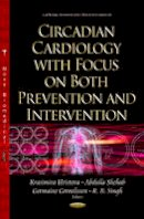 Krasimira Hristova - Circadian Cardiology With Focus on Both Prevention and Intervention - 9781634639569 - V9781634639569