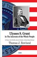 Thomas J Rowland - Ulysses S. Grant: In the Interests of the Whole People - 9781634639781 - V9781634639781