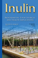 Michael G Marlow - Inulin: Biochemistry, Food Sources and Health Implications (Biochemistry Research Trends) - 9781634639859 - V9781634639859