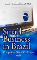 Madi, MariaAlejandraCaporale - Small Business in Brazil: Competitive Global Challenges - 9781634820035 - V9781634820035