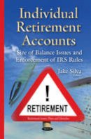 Silva, Jake - Individual Retirement Accounts: Size of Balance Issues and Enforcement of IRS Rules - 9781634821766 - V9781634821766