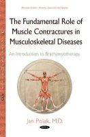 Jan, M.D. Polak - The Fundamental Role of Muscle Contractures in Musculoskeletal Diseases: An Introduction to Brachymy - 9781634823012 - V9781634823012