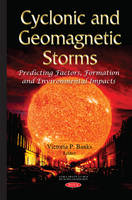 Banks, Victoria P - Cyclonic and Geomagnetic Storms: Predicting Factors, Formation and Environmental Impacts (Natural Disaster Research, Prediction and Mitigation) - 9781634823609 - V9781634823609