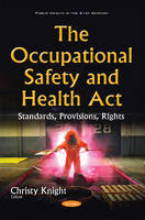 Christy Knight - The Occupational Safety and Health Act: Standards, Provisions, Rights (Public Health in the 21st Century) - 9781634826372 - V9781634826372