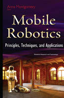 Montgomery, Anna - Mobile Robotics: Principles, Techniques and Applications (Robotics Research and Technology) - 9781634826419 - V9781634826419