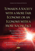 Filipe, Jose Antonio - Towards a Society With a More Fair Economy or an Economy With a More Social Face: The Contribution of Scientific Social Knowledge to the Alternative Models of Socioeconomic Develop - 9781634829007 - V9781634829007
