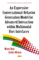 Matej Rojc - An Expressive Conversational-behavior Generation Models for Advanced Interaction Within Multimodal User Interfaces (Computer Science, Technology and Applications) - 9781634829557 - V9781634829557