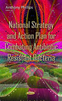 Phillips, Anthony - National Strategy & Action Plan for Combating Antibiotic Resistant Bacteria - 9781634830720 - V9781634830720