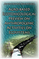 Mwinyikione Mwinyihija - Agro-based Ecotoxicological Preview on Anthropogenic Activities on Ecosystems - 9781634831888 - V9781634831888