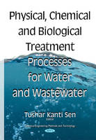 Tushar Kanti Sen - Physical Chemical & Biological Treatment Processes for Water & Wastewater - 9781634833967 - V9781634833967