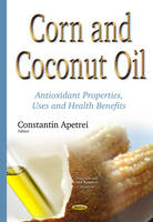 Apetrei, Constantin - Corn and Coconut Oil: Antioxidant Properties, Uses and Health Benefits (Nutrition and Diet Research Progress) - 9781634834209 - V9781634834209