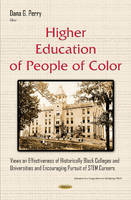 Perry, DanaG - Higher Education of People of Color: Views on Effectiveness of Historically Black Colleges and Universities and Encouraging Pursuit of STEM Careers (Education in a Competitive and  - 9781634835251 - V9781634835251