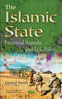 Smith, Gerard - The Islamic State: Financial Aspects and U.S. Policy (Terrorism, Hot Spots Amd Conflict-Related Issues) - 9781634835299 - V9781634835299