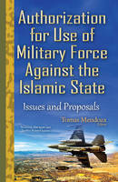 Mendoza, Tomas - Authorization for Use of Military Force Against the Islamic State: Issues and Proposals (Terrorism, Hot Spots and Conflict-Related Issues) - 9781634835565 - V9781634835565