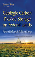 Wise, Theresa - Geologic Carbon Dioxide Storage on Federal Lands: Potential and Allocations (Environmental Remediation Technologies, Regulations and Safety) - 9781634835602 - V9781634835602