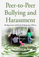 Robbins, Audrey - Peer-to-Peer Bullying and Harassment: Background and Federal Response Efforts (Bullying and Victimization) - 9781634836692 - V9781634836692