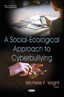 Michelle F Wright - A Social-Ecological Approach to Cyberbullying (Bullying and Victimization) - 9781634837552 - V9781634837552