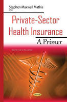 Mathis, StephenMaxwell - Private-Sector Health Insurance - 9781634837729 - V9781634837729