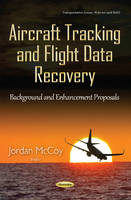 McCoy, Jordan - Aircraft Tracking and Flight Data Recovery: Background and Enhancement Proposals - 9781634839303 - V9781634839303