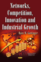 Hans W Gottinger - Networks, Competition, Innovation and Industrial Growth (Economic Issues, Problems and Perspectives) - 9781634840156 - V9781634840156