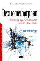 Xin Wang - Dextromethorphan: Pharmacology, Clinical Uses and Health Effects - 9781634840163 - V9781634840163